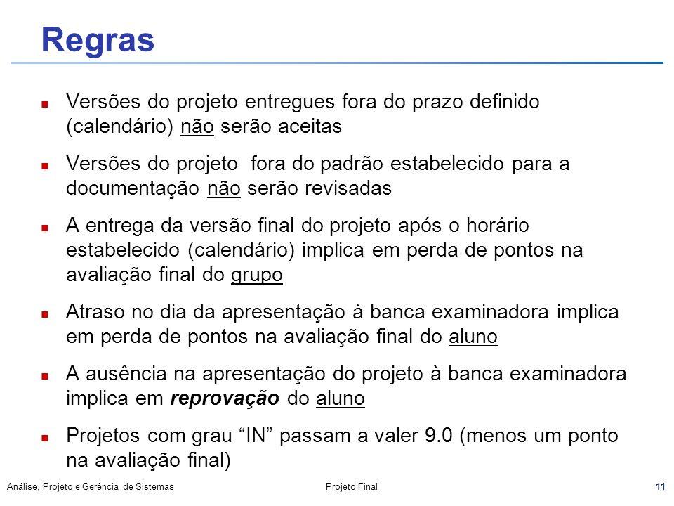 Regras Versões do projeto entregues fora do prazo definido (calendário) não serão aceitas.