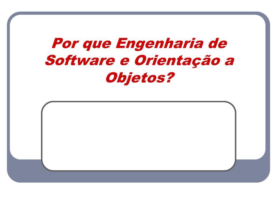 Por que Engenharia de Software e Orientação a Objetos
