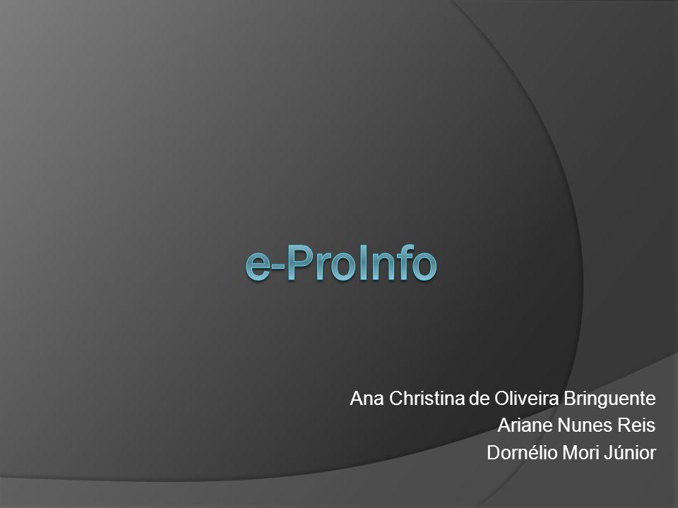 e-ProInfo Ana Christina de Oliveira Bringuente Ariane Nunes Reis