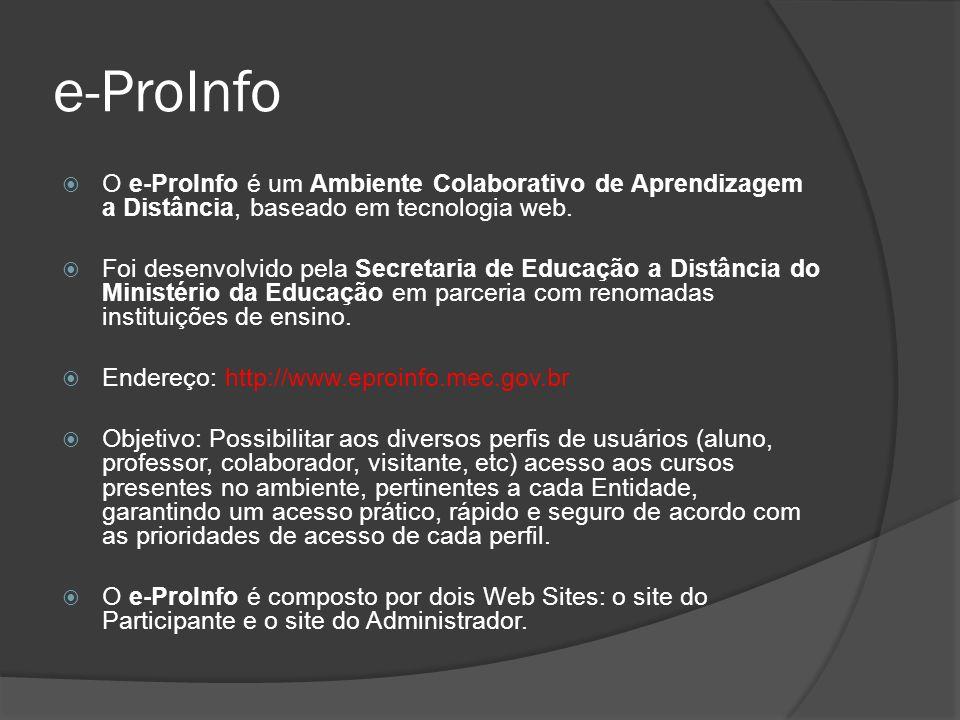 e-ProInfo O e-ProInfo é um Ambiente Colaborativo de Aprendizagem a Distância, baseado em tecnologia web.