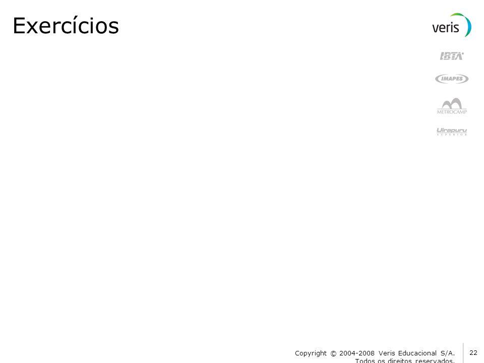 Exercícios Copyright © 2004-2008 Veris Educacional S/A. Todos os direitos reservados.
