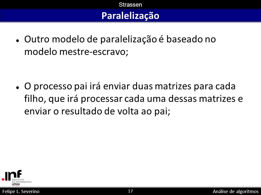 Paralelização Outro modelo de paralelização é baseado no modelo mestre-escravo;