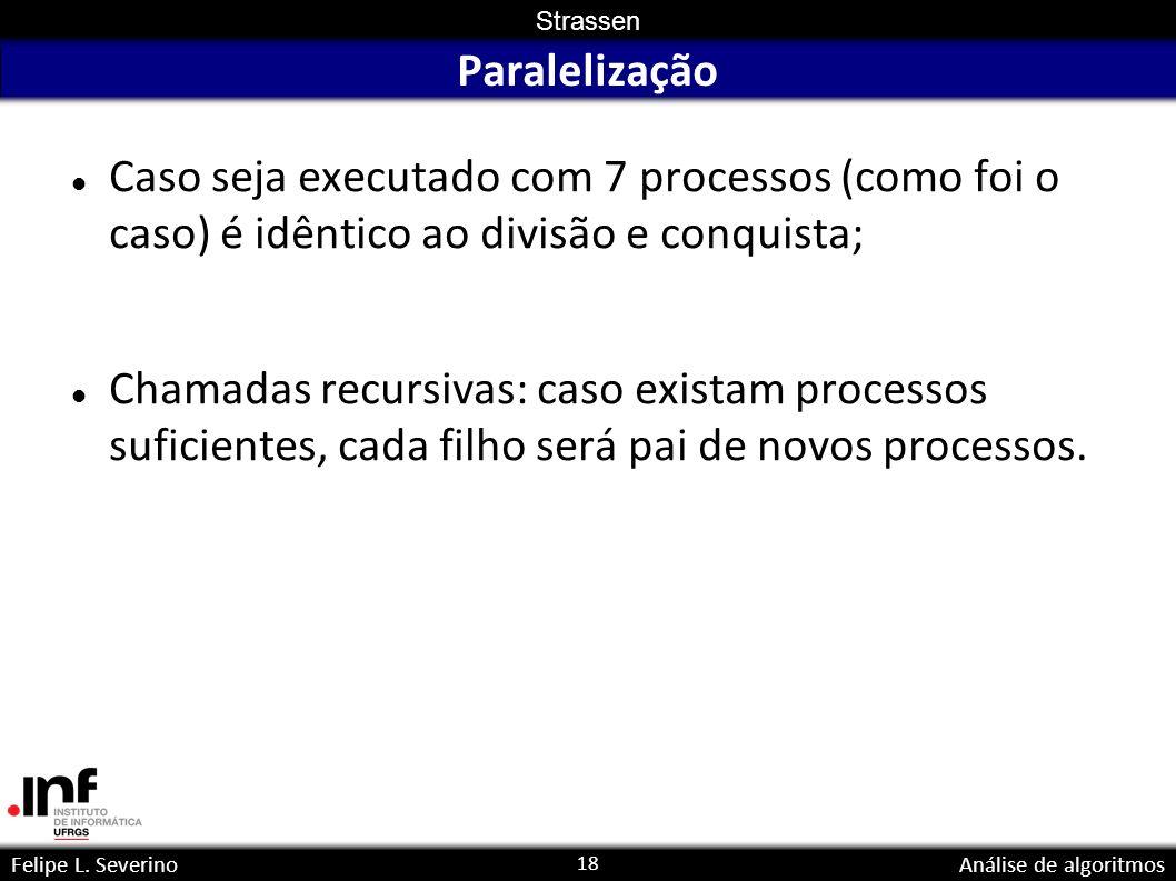 Paralelização Caso seja executado com 7 processos (como foi o caso) é idêntico ao divisão e conquista;