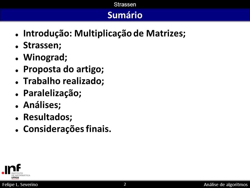 Sumário Introdução: Multiplicação de Matrizes; Strassen; Winograd; Proposta do artigo; Trabalho realizado;
