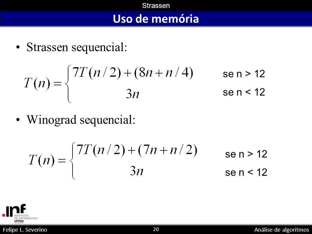 Uso de memória Strassen sequencial: Winograd sequencial: se n > 12