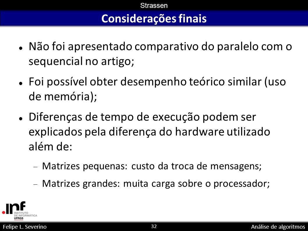 Foi possível obter desempenho teórico similar (uso de memória);