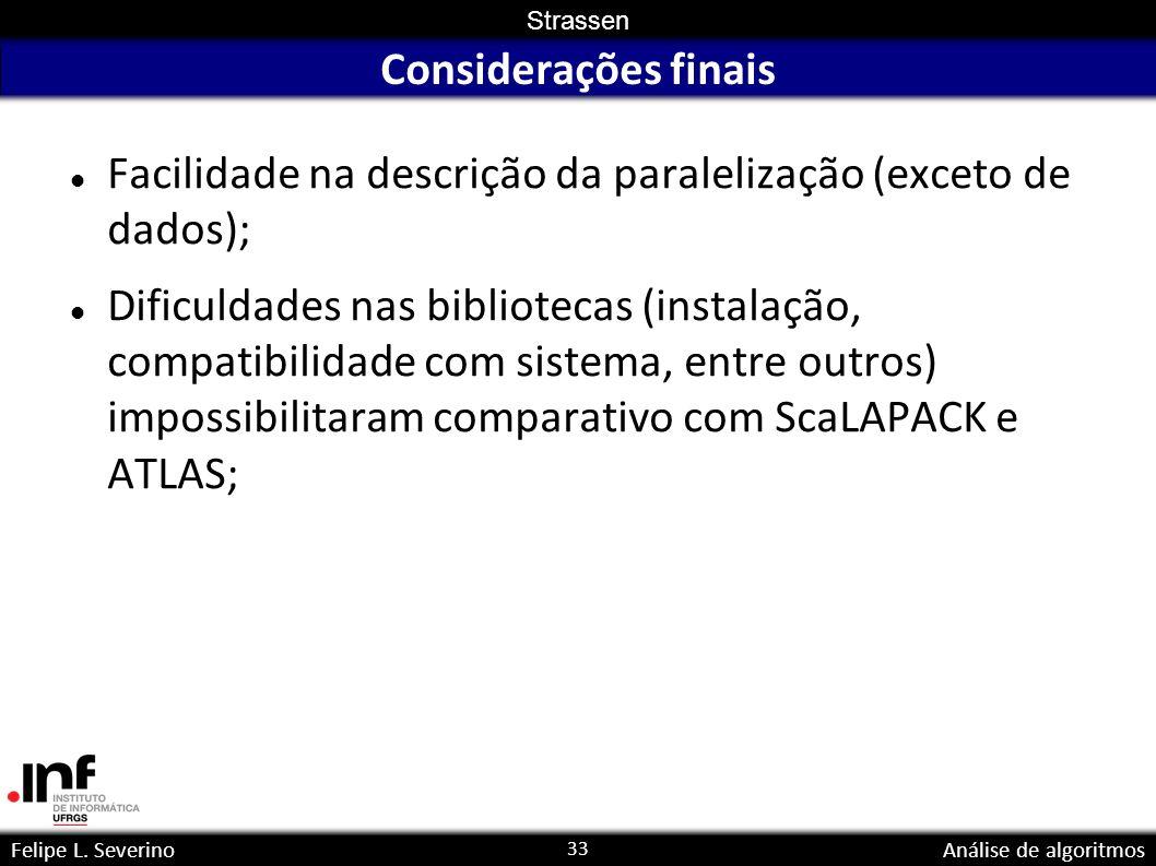 Considerações finais Facilidade na descrição da paralelização (exceto de dados);