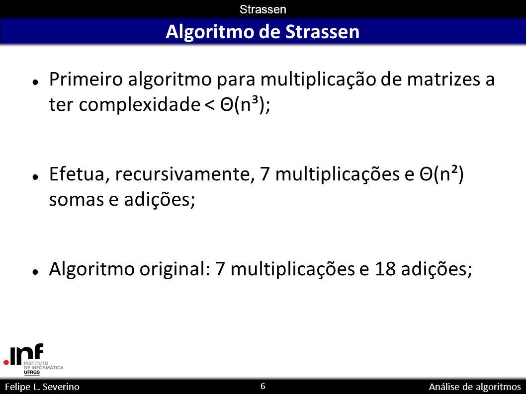 Algoritmo de Strassen Primeiro algoritmo para multiplicação de matrizes a ter complexidade < Θ(n³);