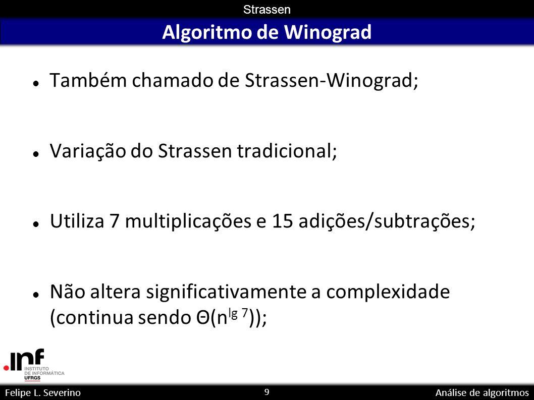 Algoritmo de Winograd Também chamado de Strassen-Winograd; Variação do Strassen tradicional; Utiliza 7 multiplicações e 15 adições/subtrações;