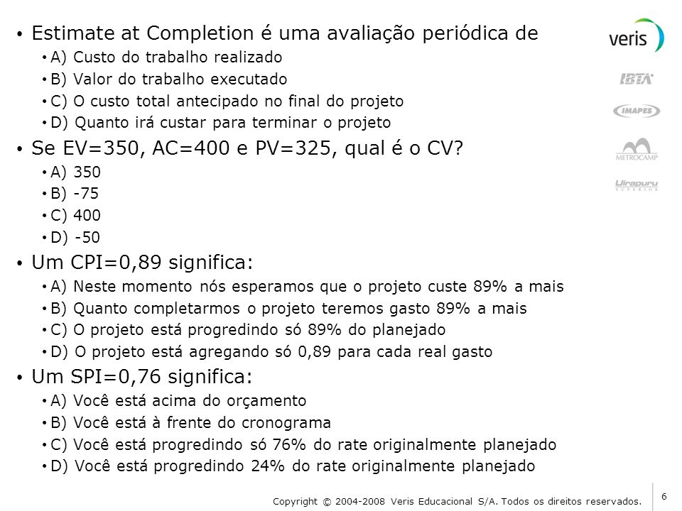 Estimate at Completion é uma avaliação periódica de