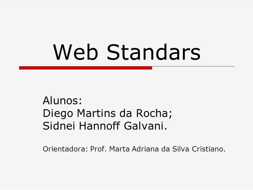 Web Standars Alunos: Diego Martins da Rocha; Sidnei Hannoff Galvani.