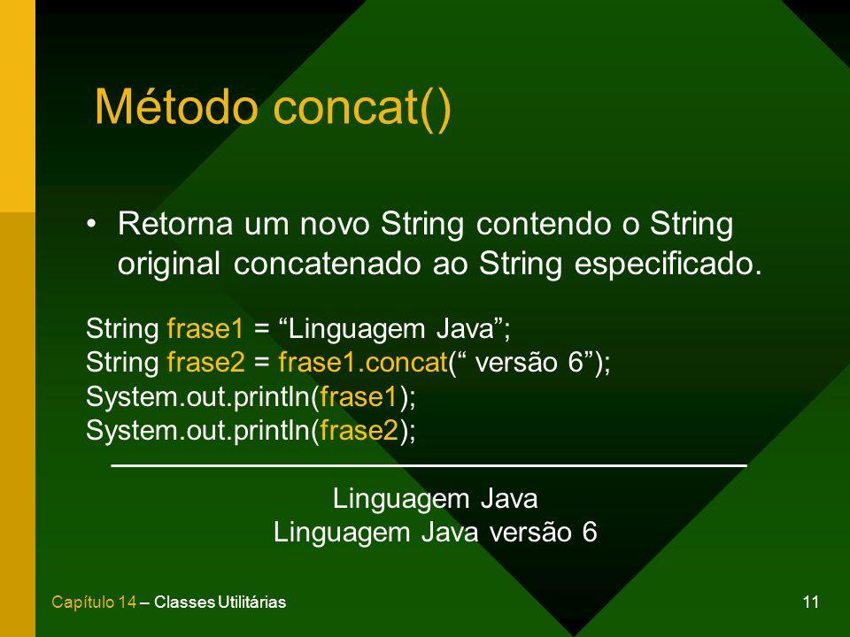 Método concat() Retorna um novo String contendo o String original concatenado ao String especificado.