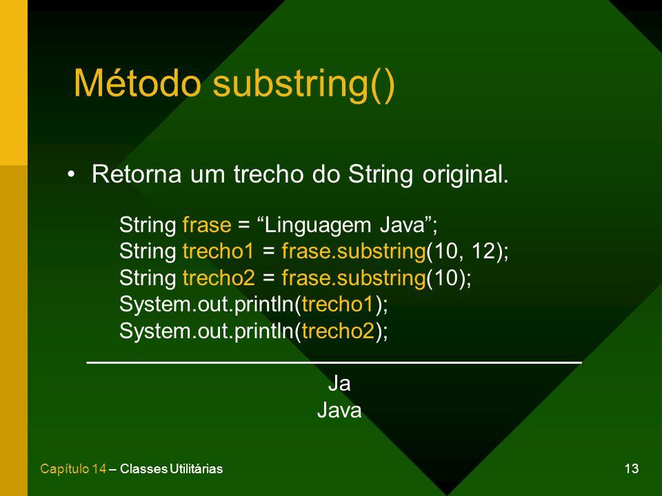 Método substring() Retorna um trecho do String original.