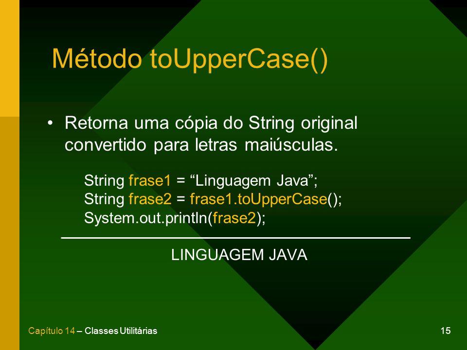 Método toUpperCase() Retorna uma cópia do String original convertido para letras maiúsculas. String frase1 = Linguagem Java ;
