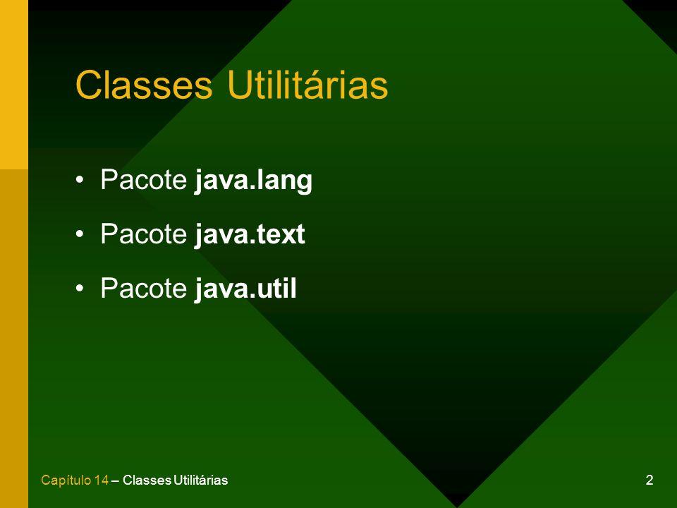 Classes Utilitárias Pacote java.lang Pacote java.text Pacote java.util
