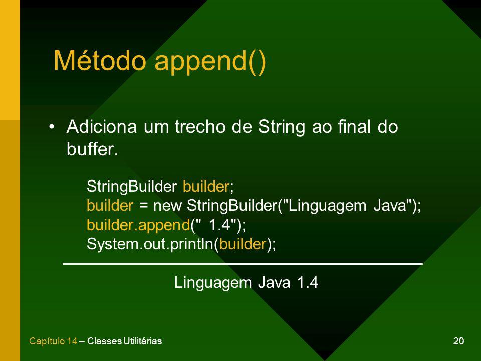 Método append() Adiciona um trecho de String ao final do buffer.
