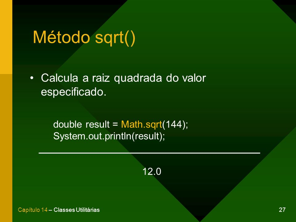 Método sqrt() Calcula a raiz quadrada do valor especificado.