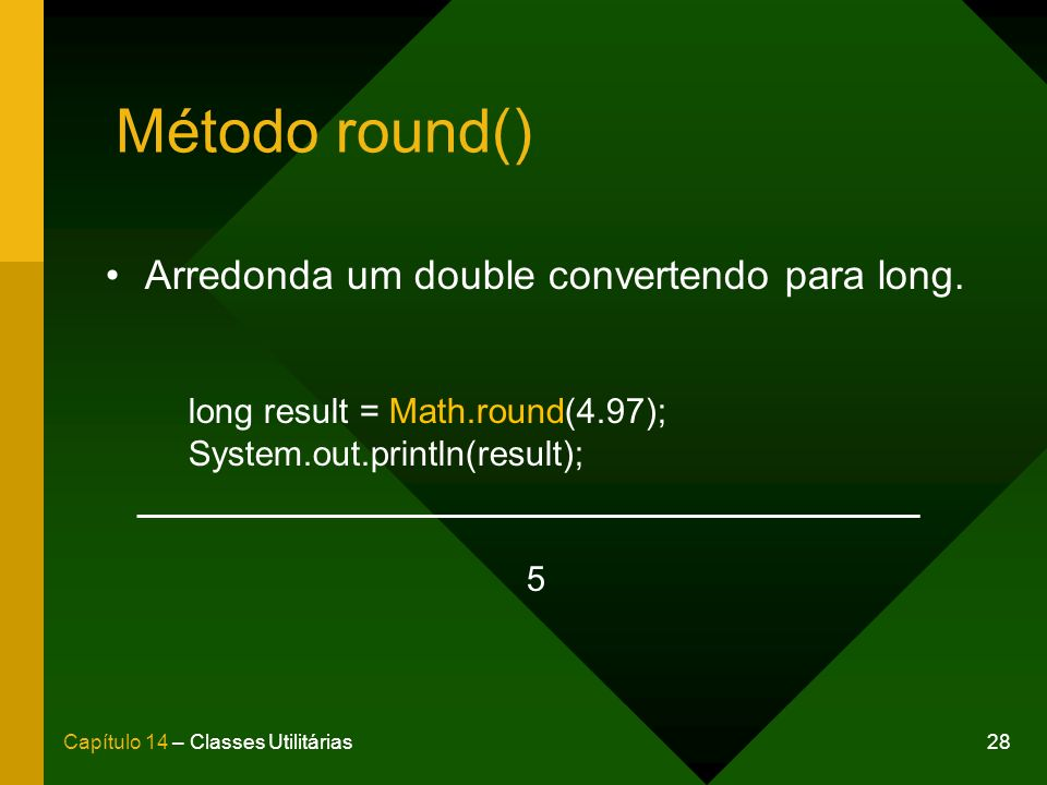 Método round() Arredonda um double convertendo para long.