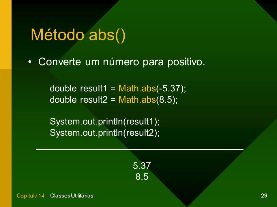 Método abs() Converte um número para positivo.