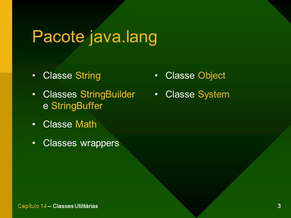 Pacote java.lang Classe String Classes StringBuilder e StringBuffer