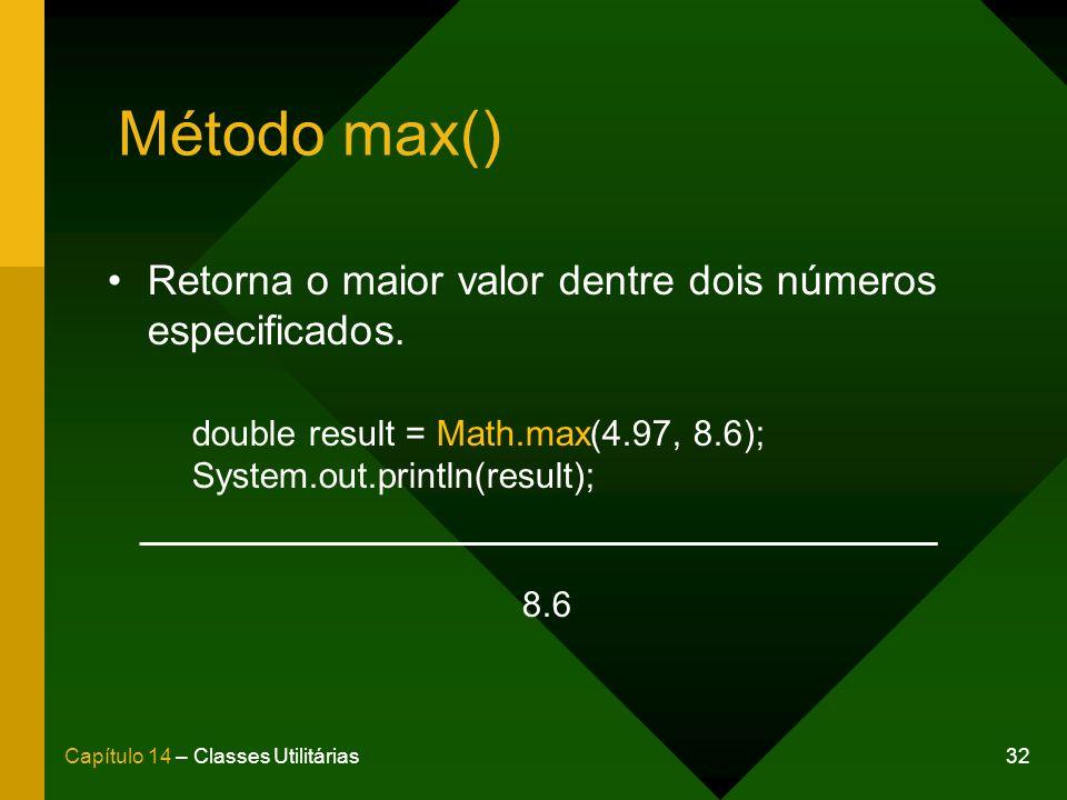 Método max() Retorna o maior valor dentre dois números especificados.