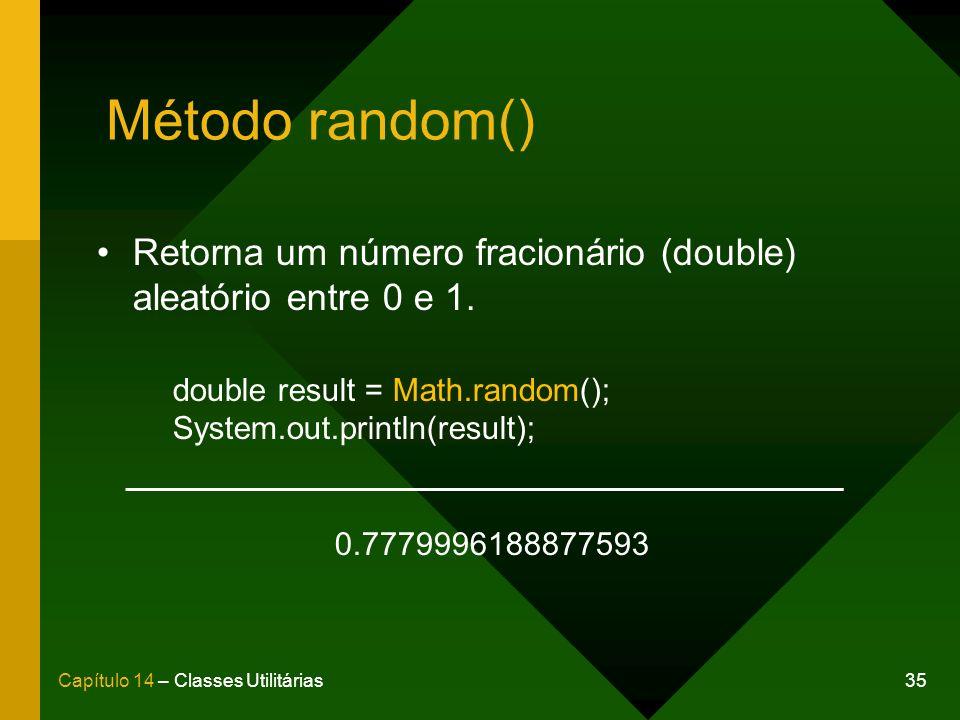 Método random() Retorna um número fracionário (double) aleatório entre 0 e 1. double result = Math.random();