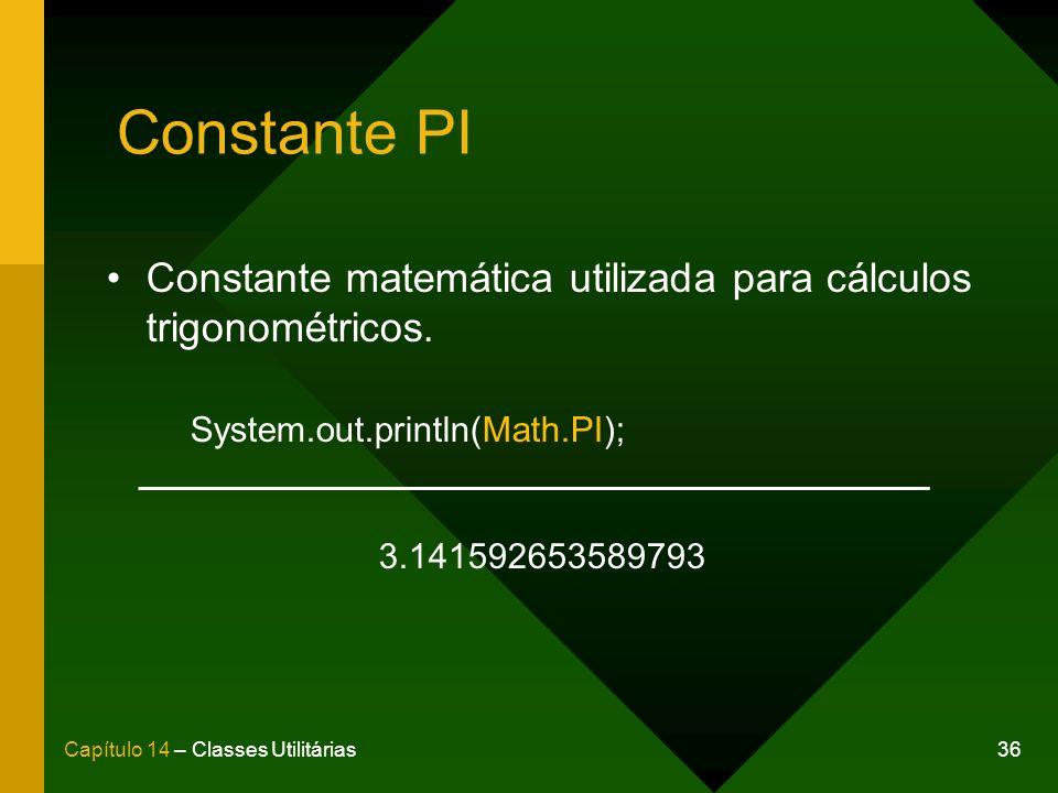 Constante PI Constante matemática utilizada para cálculos trigonométricos. System.out.println(Math.PI);