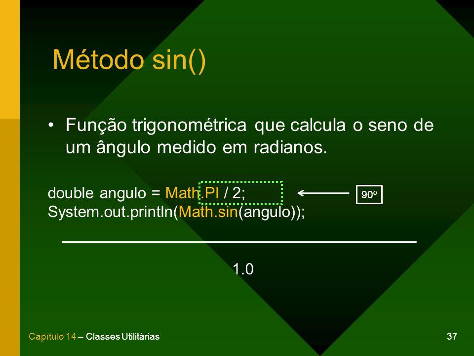 Método sin() Função trigonométrica que calcula o seno de um ângulo medido em radianos. double angulo = Math.PI / 2;