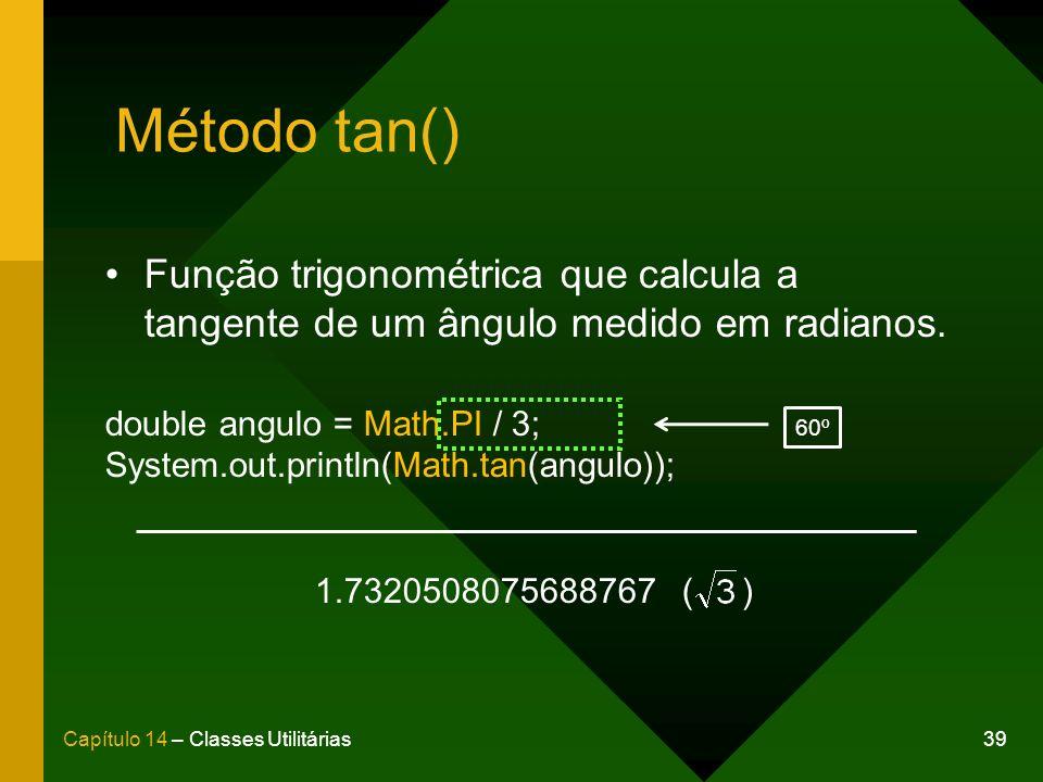 Método tan() Função trigonométrica que calcula a tangente de um ângulo medido em radianos. double angulo = Math.PI / 3;