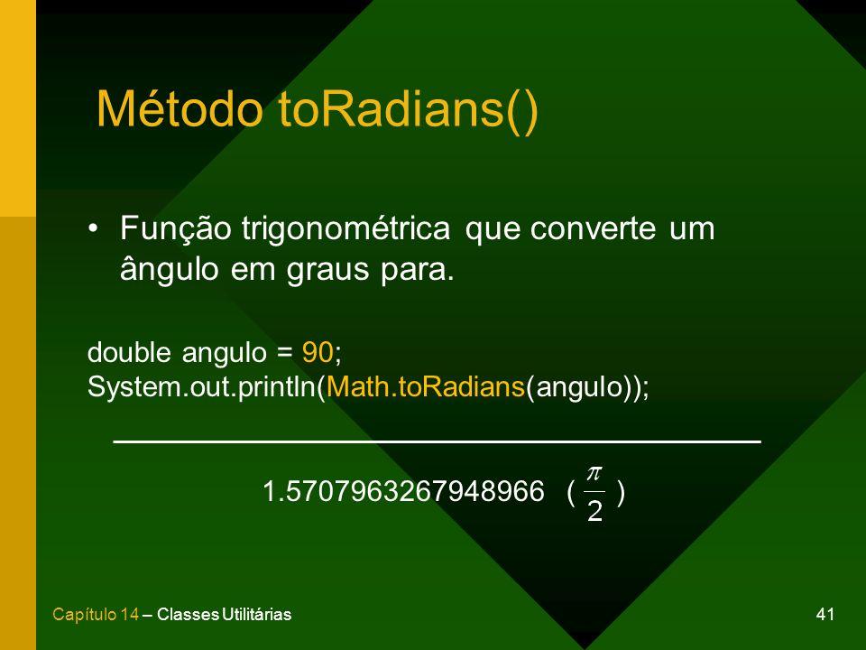 Método toRadians() Função trigonométrica que converte um ângulo em graus para. double angulo = 90;