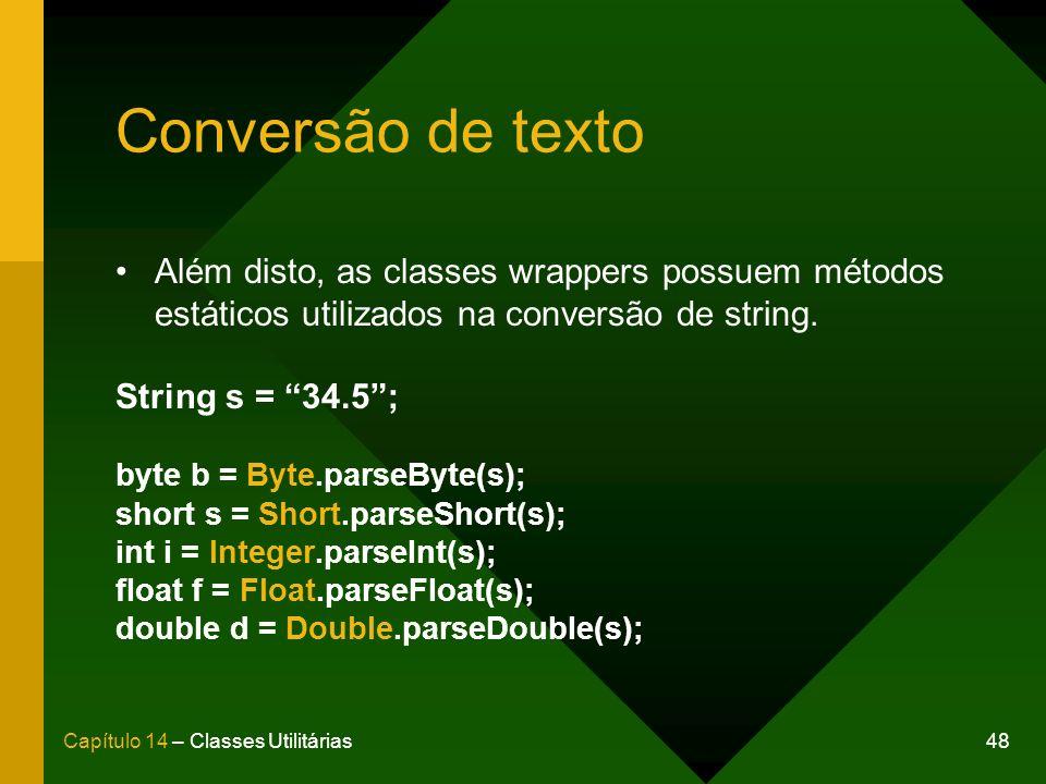 Conversão de texto Além disto, as classes wrappers possuem métodos estáticos utilizados na conversão de string.