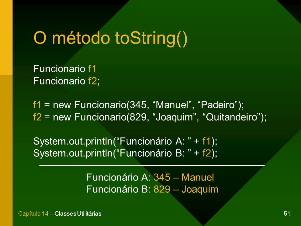 O método toString() Funcionario f1 Funcionario f2;