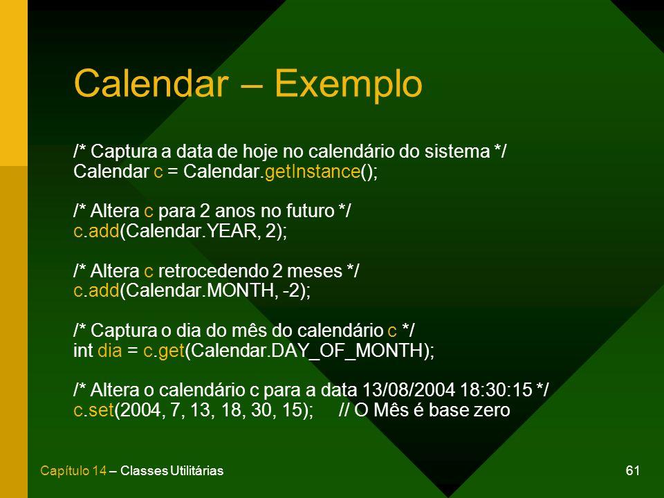 Calendar – Exemplo /* Captura a data de hoje no calendário do sistema */ Calendar c = Calendar.getInstance();