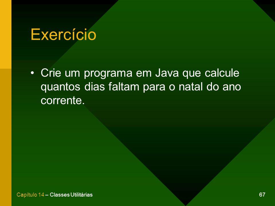 Exercício Crie um programa em Java que calcule quantos dias faltam para o natal do ano corrente.