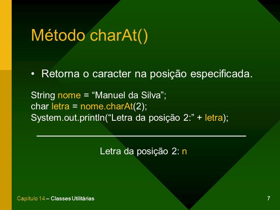 Método charAt() Retorna o caracter na posição especificada.