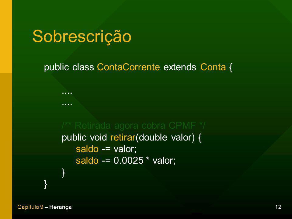 Sobrescrição public class ContaCorrente extends Conta { ....