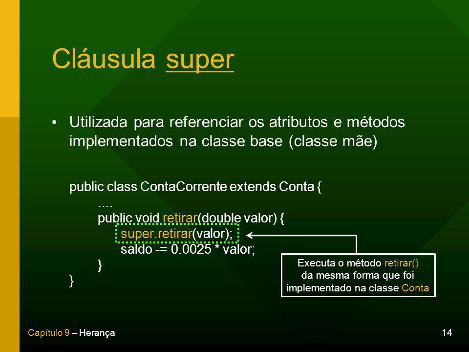 Cláusula super Utilizada para referenciar os atributos e métodos implementados na classe base (classe mãe)