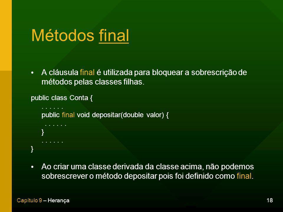 Métodos final A cláusula final é utilizada para bloquear a sobrescrição de métodos pelas classes filhas.