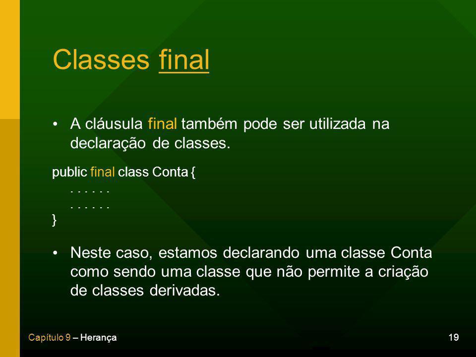 Classes final A cláusula final também pode ser utilizada na declaração de classes. public final class Conta {