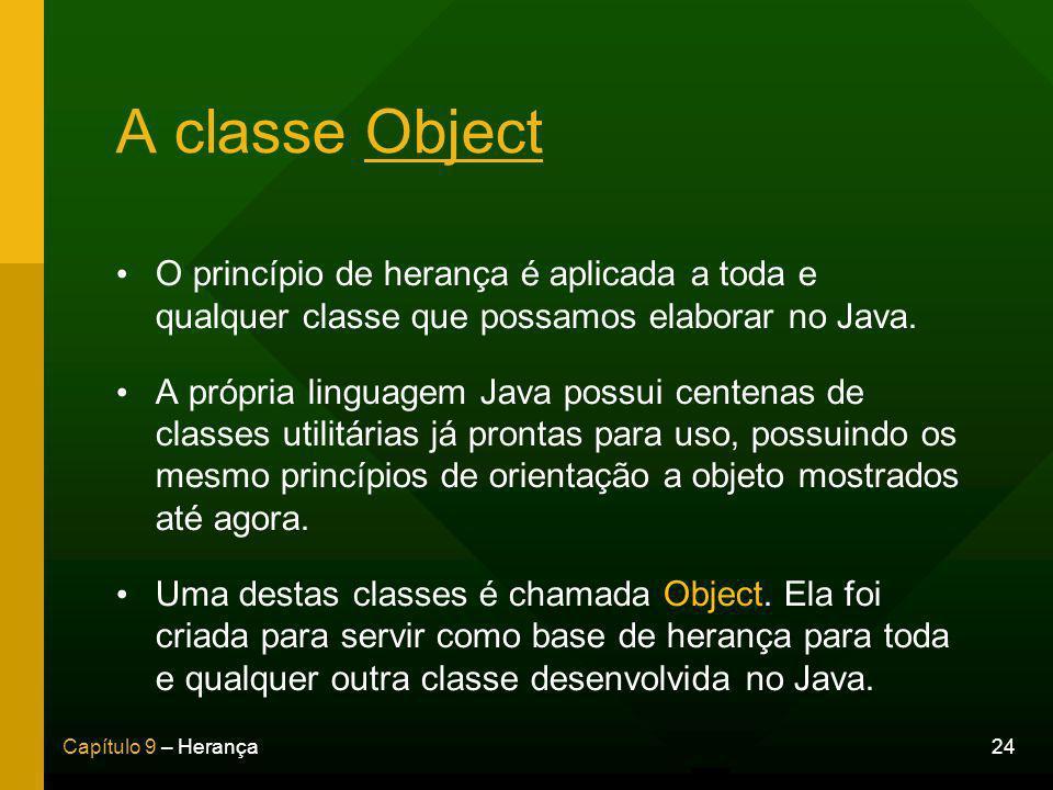 A classe Object O princípio de herança é aplicada a toda e qualquer classe que possamos elaborar no Java.