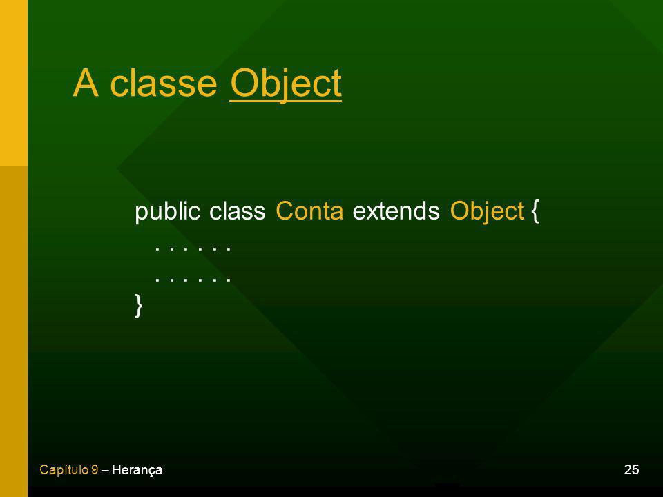 A classe Object public class Conta . . . . . . . . . . . . }