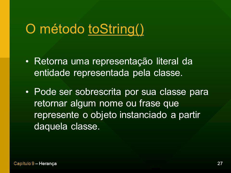 O método toString() Retorna uma representação literal da entidade representada pela classe.