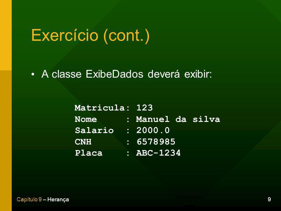 Exercício (cont.) A classe ExibeDados deverá exibir: Matricula: 123