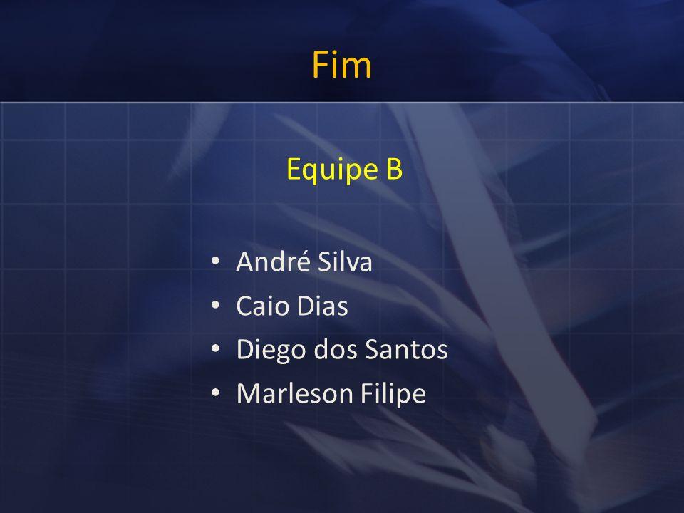 Fim Equipe B André Silva Caio Dias Diego dos Santos Marleson Filipe