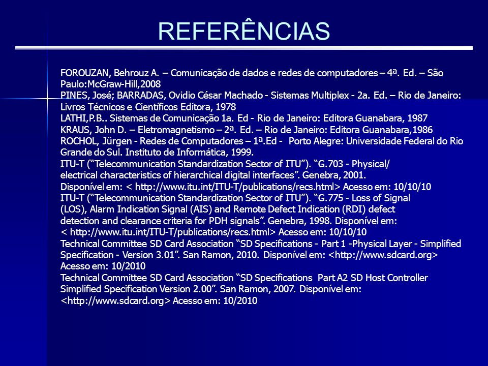 REFERÊNCIAS FOROUZAN, Behrouz A. – Comunicação de dados e redes de computadores – 4ª. Ed. – São Paulo:McGraw-Hill,2008.