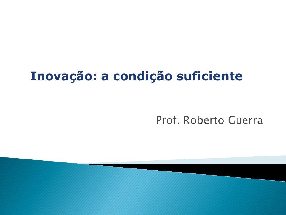 Inovação: a condição suficiente