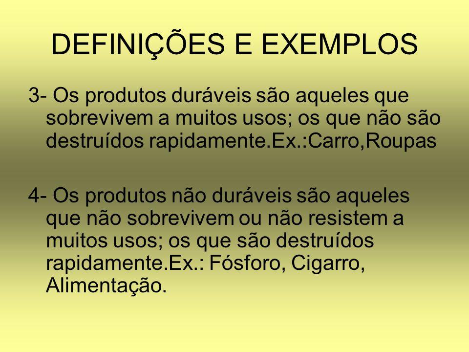 DEFINIÇÕES E EXEMPLOS 3- Os produtos duráveis são aqueles que sobrevivem a muitos usos; os que não são destruídos rapidamente.Ex.:Carro,Roupas.
