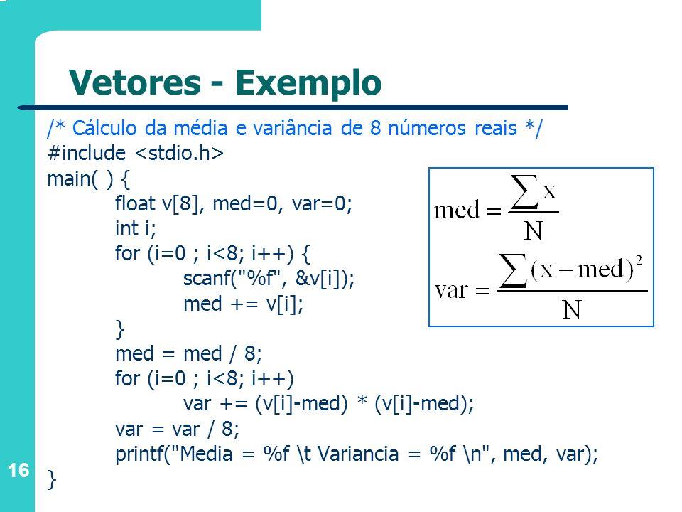 Vetores - Exemplo /* Cálculo da média e variância de 8 números reais */ #include <stdio.h> main( ) {