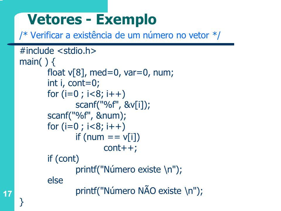 Vetores - Exemplo /* Verificar a existência de um número no vetor */