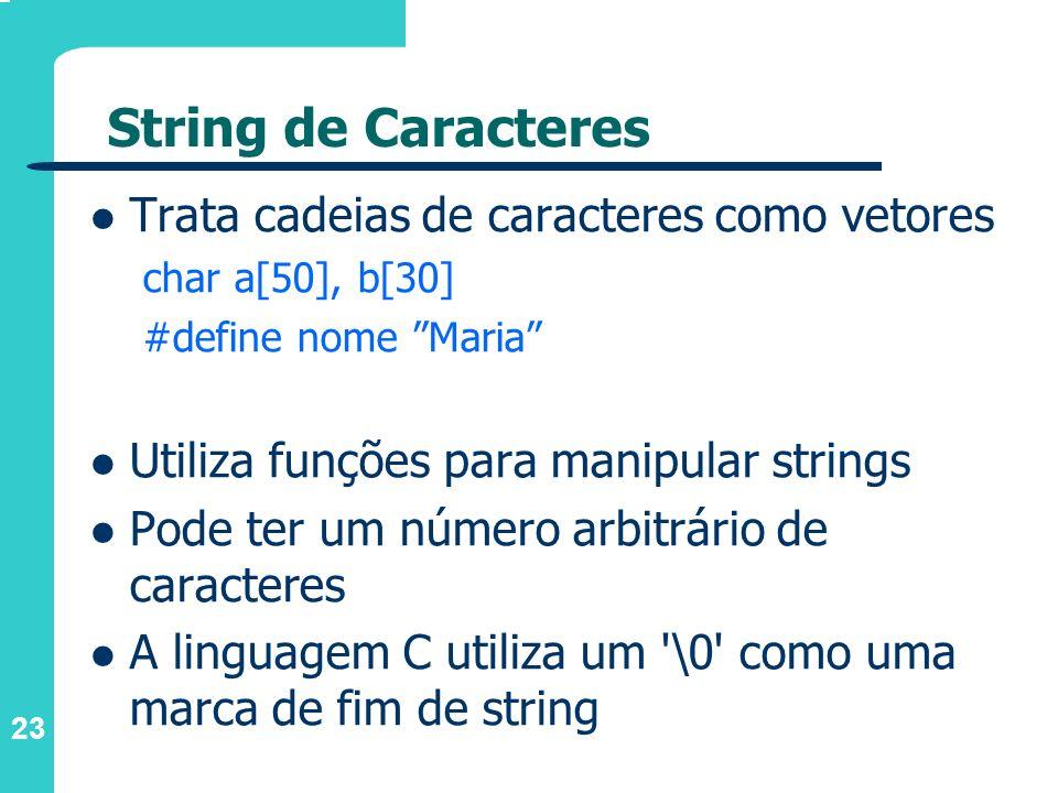 String de Caracteres Trata cadeias de caracteres como vetores